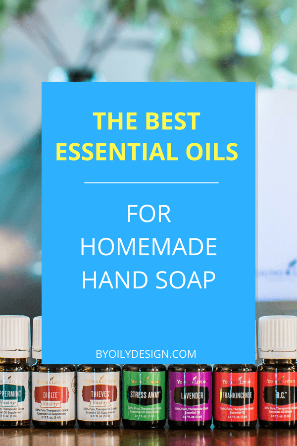 25 Of The Best Essential Oil Blends For Amazing Hand Soap By Oily Design