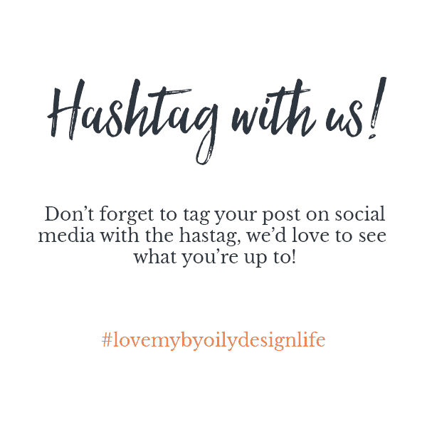 Hash tag with us, #lovemybyoilydesignlife