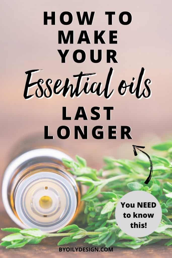 An essential oil bottle open on it's side next to a plant with the words how to make your essential oils last longer