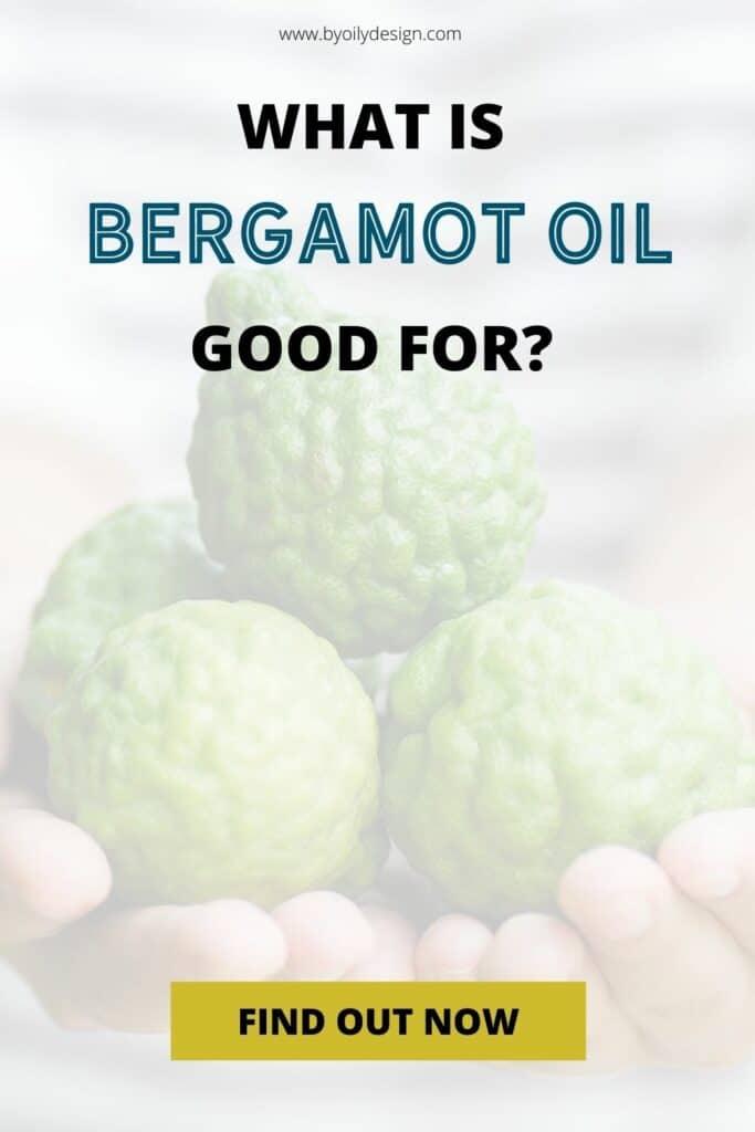 """hands holding bergamot. Text overlay says """"what is bergamot oil good for?"""