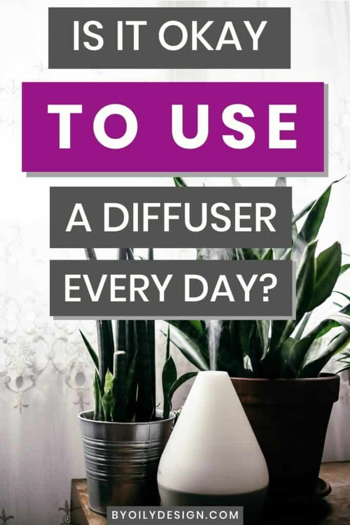 """essential oil diffuser sitting in front of plants by a window. text overlay says, """"Is it okay to use a diffuser every day?"""""""